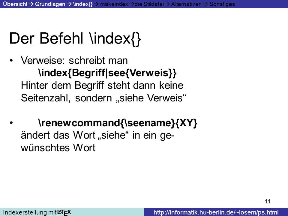 11 Der Befehl \index{} Indexerstellung mithttp://informatik.hu-berlin.de/~losem/ps.html Übersicht Grundlagen \index{} makeindex die Stildatei Alternat