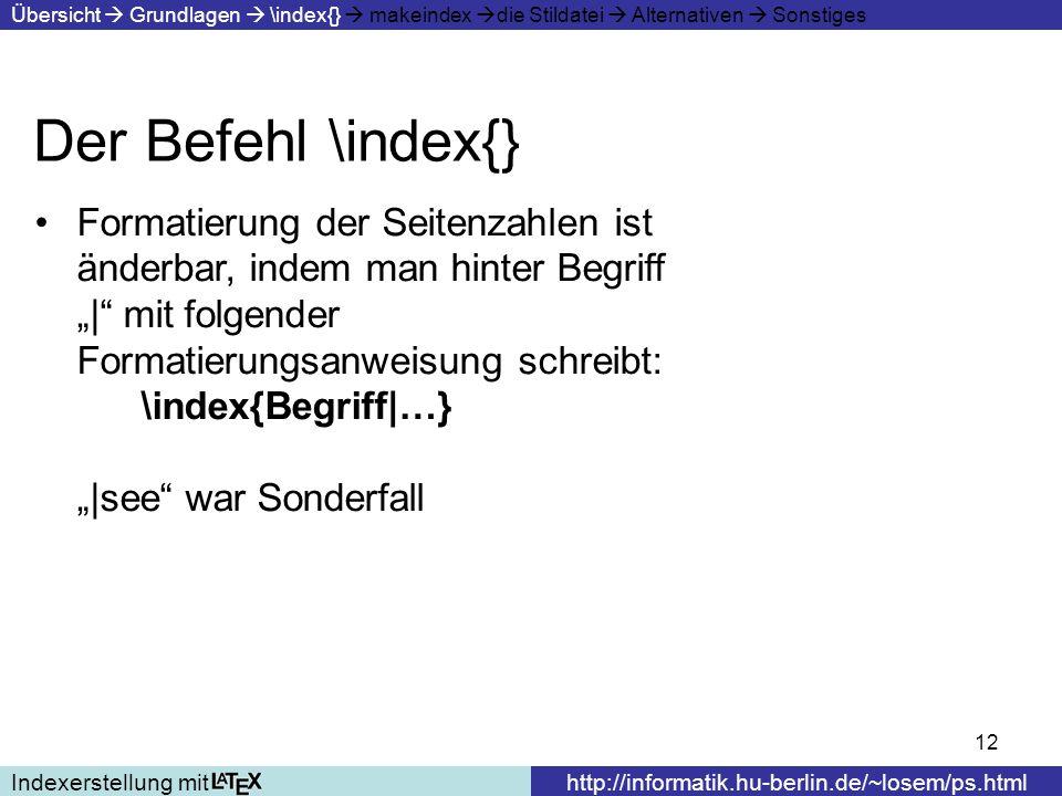 12 Der Befehl \index{} Indexerstellung mithttp://informatik.hu-berlin.de/~losem/ps.html Übersicht Grundlagen \index{} makeindex die Stildatei Alternat