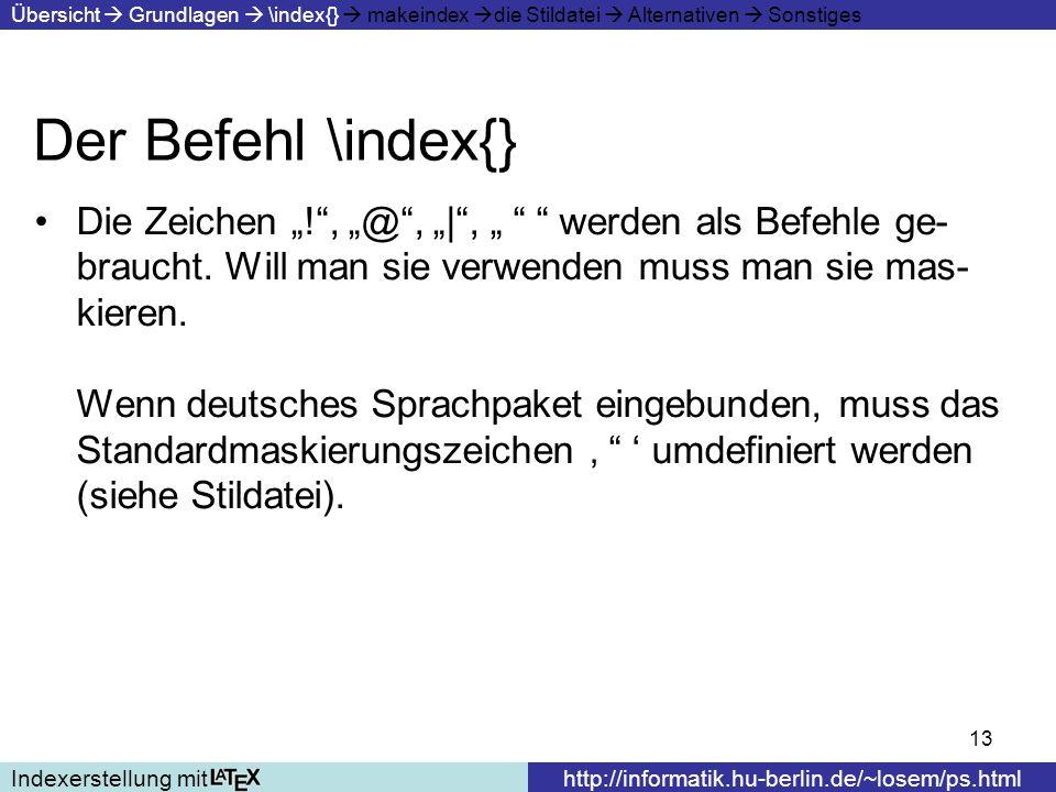 13 Der Befehl \index{} Indexerstellung mithttp://informatik.hu-berlin.de/~losem/ps.html Übersicht Grundlagen \index{} makeindex die Stildatei Alternat