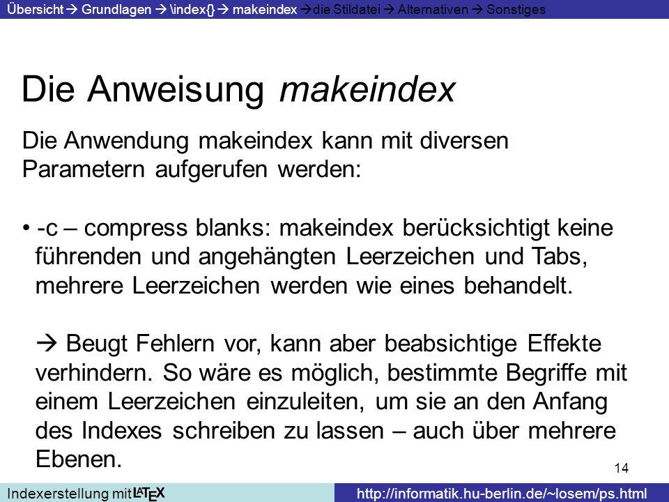 14 Die Anweisung makeindex Indexerstellung mithttp://informatik.hu-berlin.de/~losem/ps.html Übersicht Grundlagen \index{} makeindex die Stildatei Alte