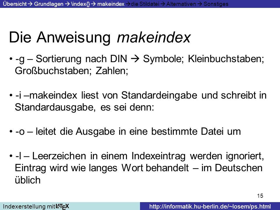 15 Die Anweisung makeindex Indexerstellung mithttp://informatik.hu-berlin.de/~losem/ps.html Übersicht Grundlagen \index{} makeindex die Stildatei Alte