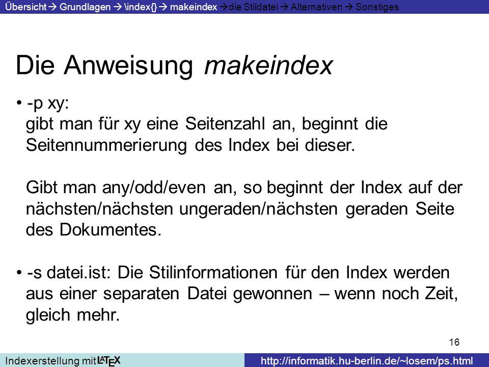 16 Die Anweisung makeindex Indexerstellung mithttp://informatik.hu-berlin.de/~losem/ps.html Übersicht Grundlagen \index{} makeindex die Stildatei Alte