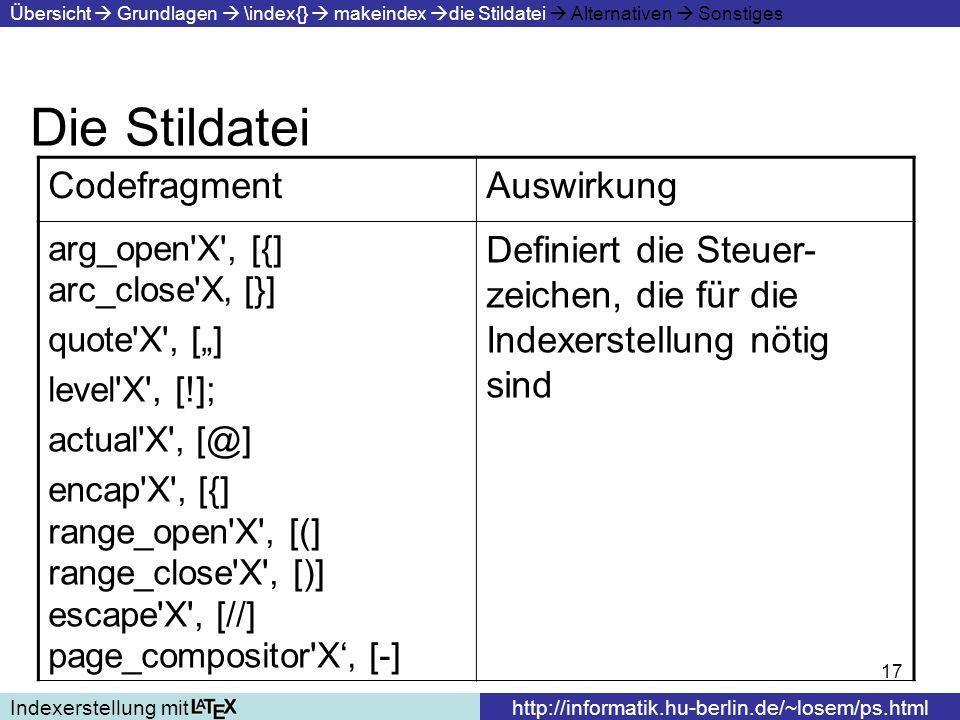 17 Die Stildatei Indexerstellung mithttp://informatik.hu-berlin.de/~losem/ps.html Übersicht Grundlagen \index{} makeindex die Stildatei Alternativen S