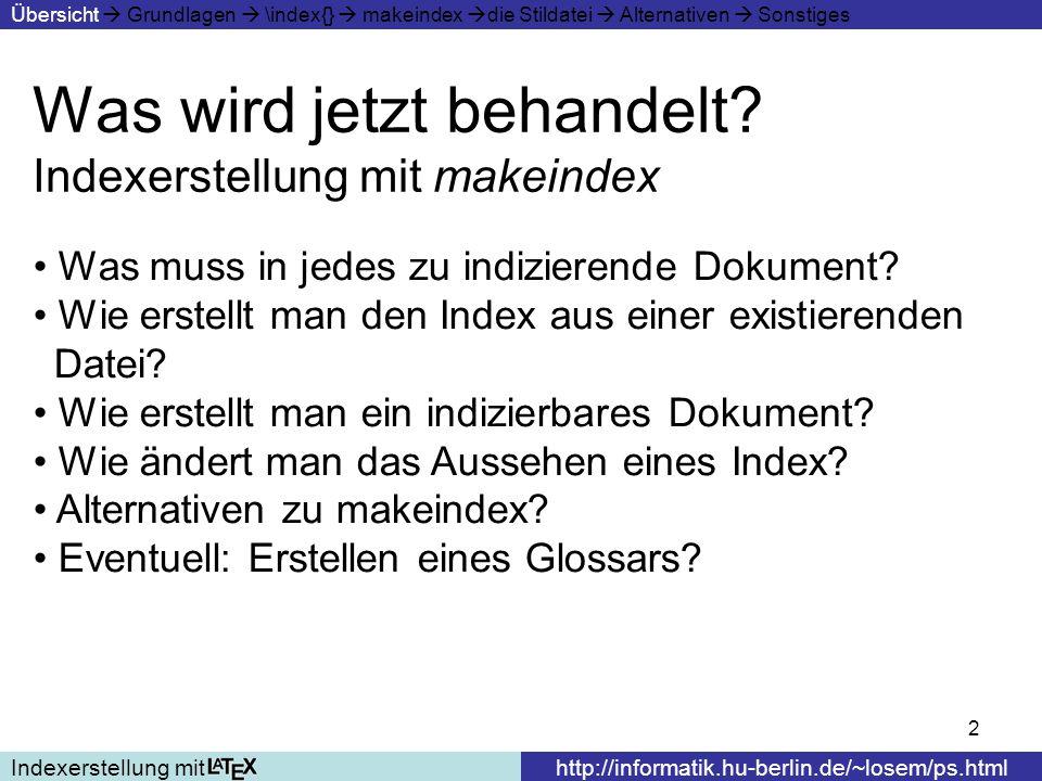 13 Der Befehl \index{} Indexerstellung mithttp://informatik.hu-berlin.de/~losem/ps.html Übersicht Grundlagen \index{} makeindex die Stildatei Alternativen Sonstiges Die Zeichen !, @, |, werden als Befehle ge- braucht.