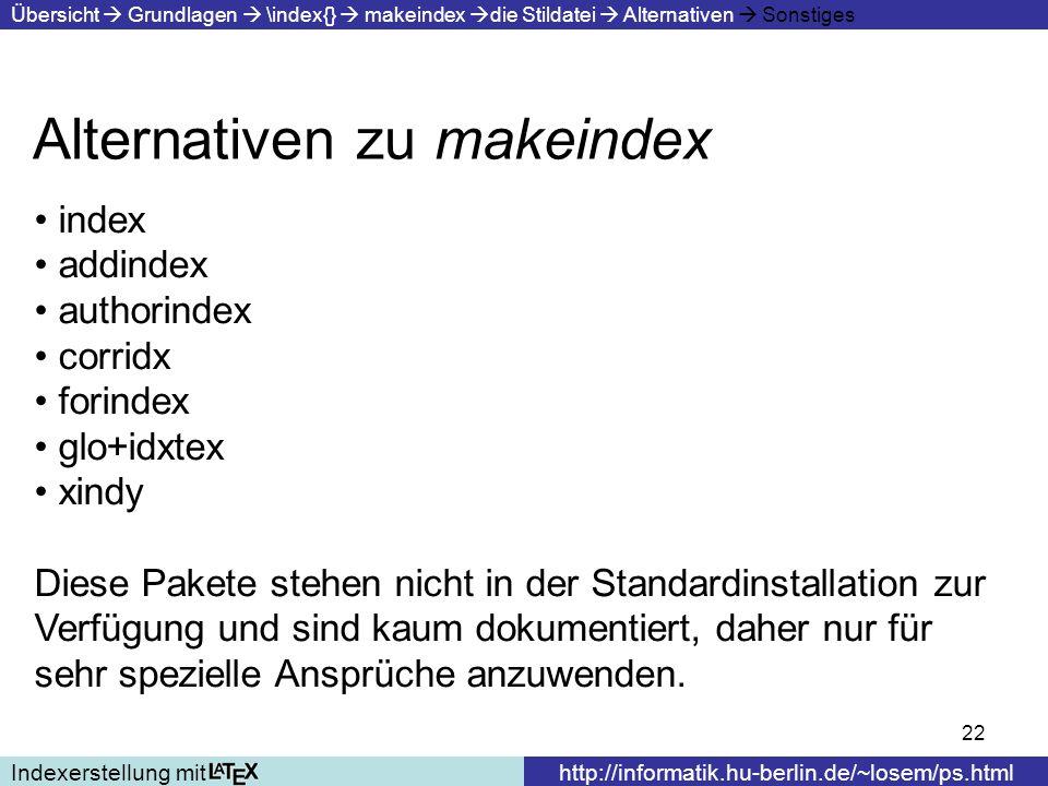 22 Alternativen zu makeindex Indexerstellung mithttp://informatik.hu-berlin.de/~losem/ps.html Übersicht Grundlagen \index{} makeindex die Stildatei Al
