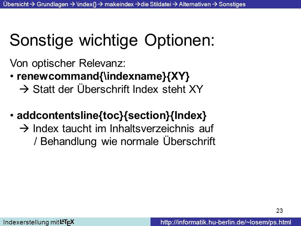 23 Sonstige wichtige Optionen: Indexerstellung mithttp://informatik.hu-berlin.de/~losem/ps.html Übersicht Grundlagen \index{} makeindex die Stildatei