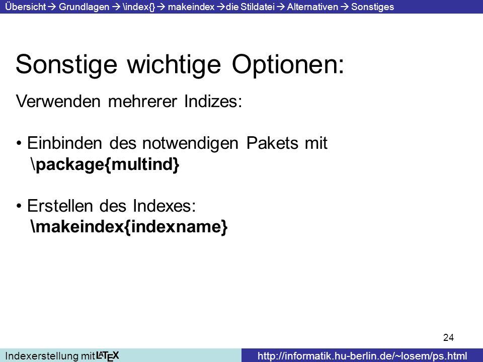 24 Sonstige wichtige Optionen: Indexerstellung mithttp://informatik.hu-berlin.de/~losem/ps.html Übersicht Grundlagen \index{} makeindex die Stildatei