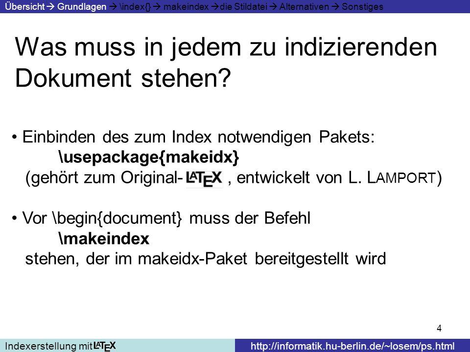 4 Was muss in jedem zu indizierenden Dokument stehen? Indexerstellung mithttp://informatik.hu-berlin.de/~losem/ps.html Übersicht Grundlagen \index{} m