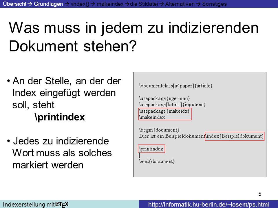 26 Sonstige wichtige Optionen: Indexerstellung mithttp://informatik.hu-berlin.de/~losem/ps.html Übersicht Grundlagen \index{} makeindex die Stildatei Alternativen Sonstiges Mit dem makeidx-Paket kann man auch einen Glossar erzeugen.