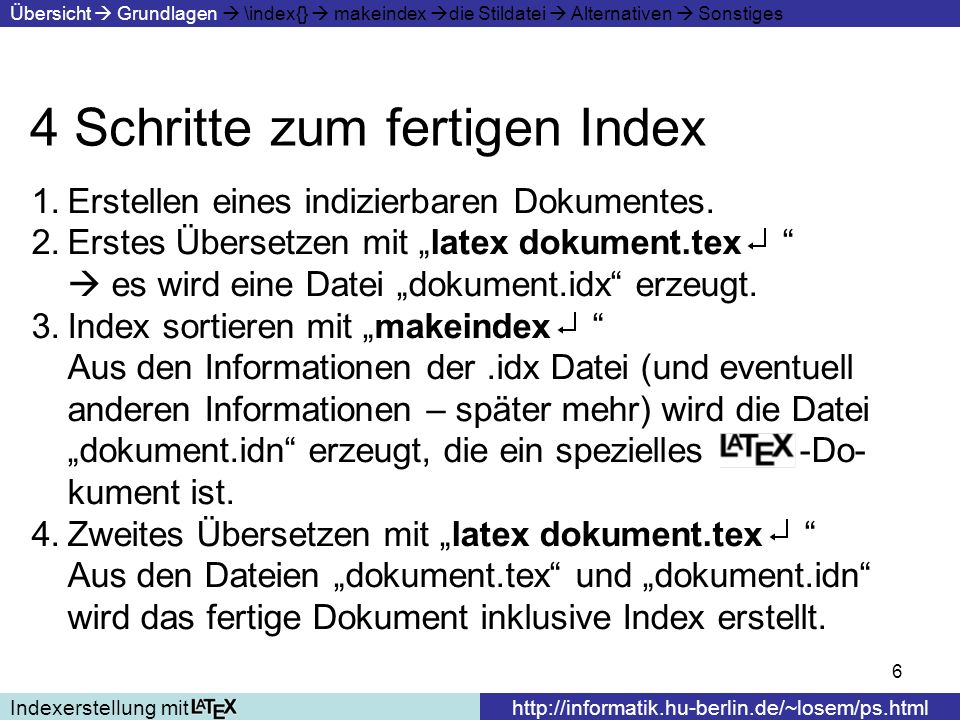 17 Die Stildatei Indexerstellung mithttp://informatik.hu-berlin.de/~losem/ps.html Übersicht Grundlagen \index{} makeindex die Stildatei Alternativen Sonstiges CodefragmentAuswirkung arg_open X , [{] arc_close X [}] quote X , [] level X , [!]; actual X , [@] encap X , [{] range_open X , [(] range_close X , [)] escape X , [//] page_compositor X [-] Definiert die Steuer- zeichen, die für die Indexerstellung nötig sind