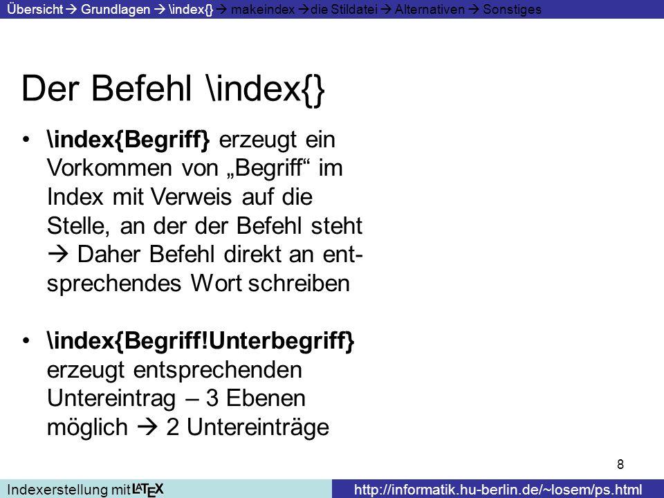 9 Der Befehl \index{} Indexerstellung mithttp://informatik.hu-berlin.de/~losem/ps.html Übersicht Grundlagen \index{} makeindex die Stildatei Alternativen Sonstiges \index{Sortierung@Darstellung} trennt die Einsortierung des Be- griffes von der Darstellung Umlautbehandlung, Symbole, Sonderzeichen etc.