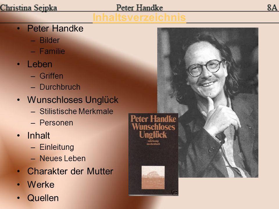 Inhaltsverzeichnis Peter Handke –Bilder –Familie Leben –Griffen –Durchbruch Wunschloses Unglück –Stilistische Merkmale –Personen Inhalt –Einleitung –N