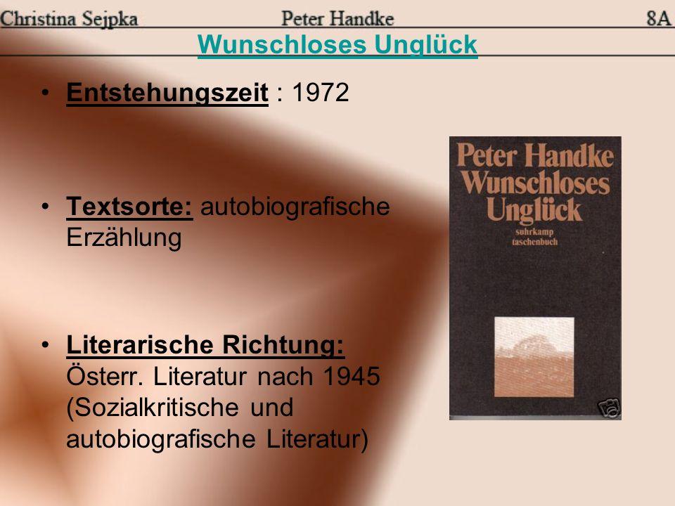 Wunschloses Unglück Entstehungszeit : 1972 Textsorte: autobiografische Erzählung Literarische Richtung: Österr. Literatur nach 1945 (Sozialkritische u