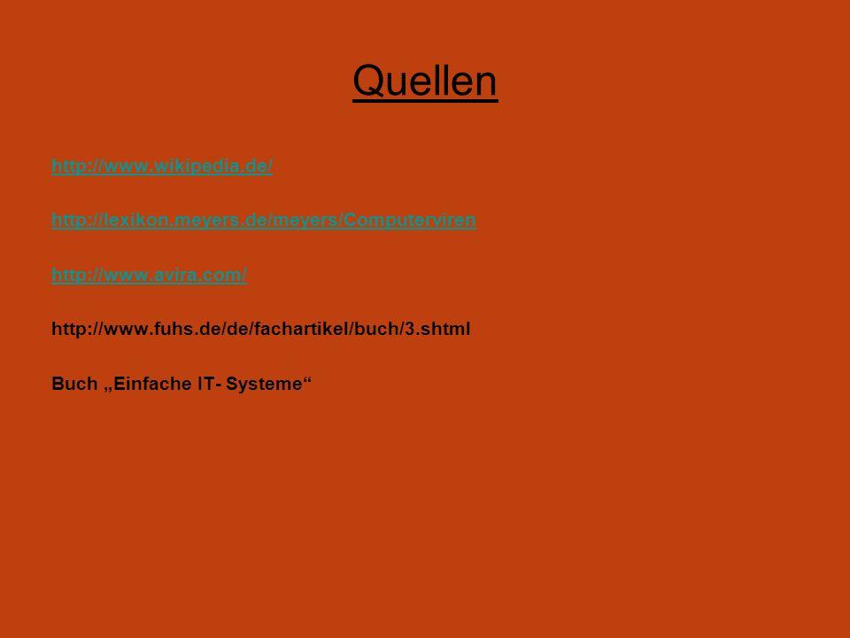 Quellen http://www.wikipedia.de/ http://lexikon.meyers.de/meyers/Computerviren http://www.avira.com/ http://www.fuhs.de/de/fachartikel/buch/3.shtml Bu