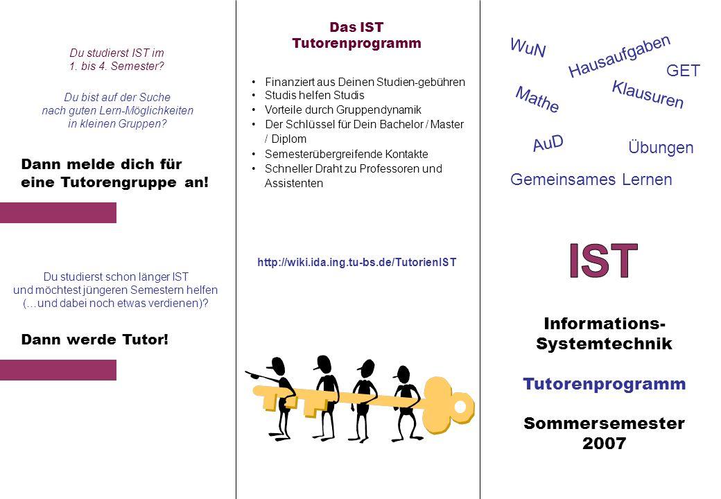 Informations- Systemtechnik Tutorenprogramm Sommersemester 2007 Hausaufgaben Mathe Klausuren Übungen GET WuN AuD Gemeinsames Lernen Das IST Tutorenpro