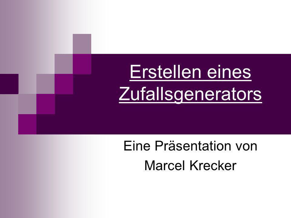 Erstellen eines Zufallsgenerators Eine Präsentation von Marcel Krecker