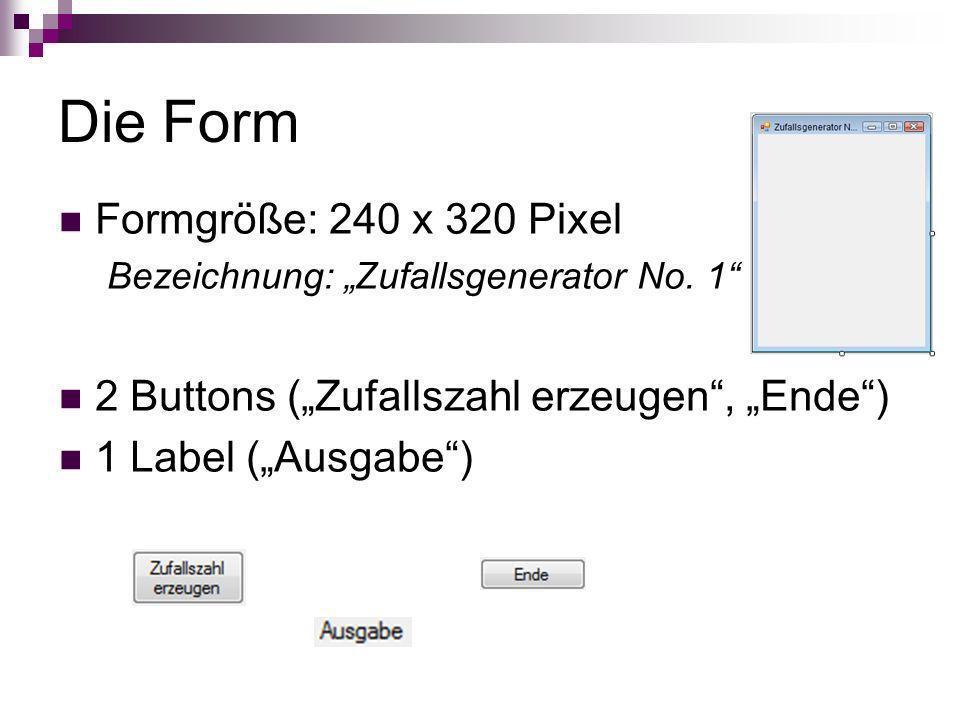 Die Form Formgröße: 240 x 320 Pixel Bezeichnung: Zufallsgenerator No. 1 2 Buttons (Zufallszahl erzeugen, Ende) 1 Label (Ausgabe)