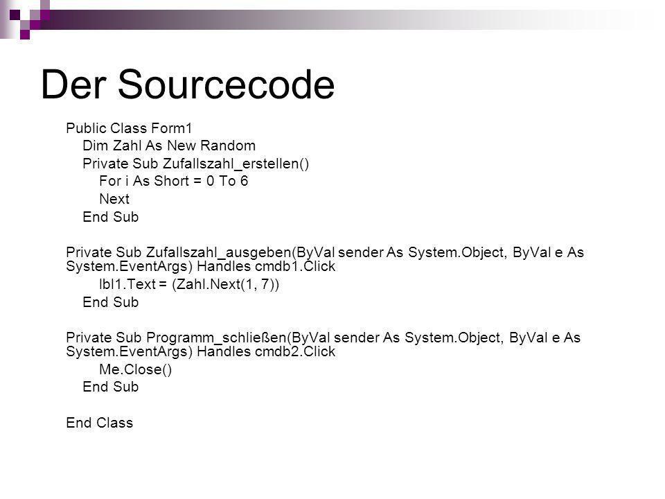 Der Sourcecode Public Class Form1 Dim Zahl As New Random Private Sub Zufallszahl_erstellen() For i As Short = 0 To 6 Next End Sub Private Sub Zufallsz