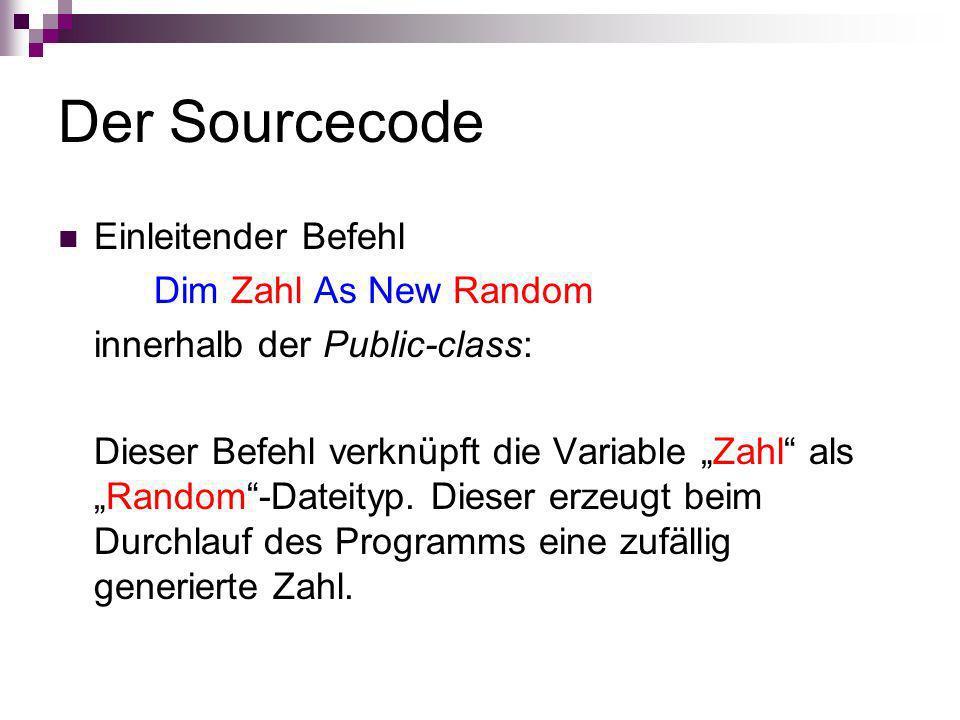 Der Sourcecode Einleitender Befehl Dim Zahl As New Random innerhalb der Public-class: Dieser Befehl verknüpft die Variable Zahl alsRandom-Dateityp. Di
