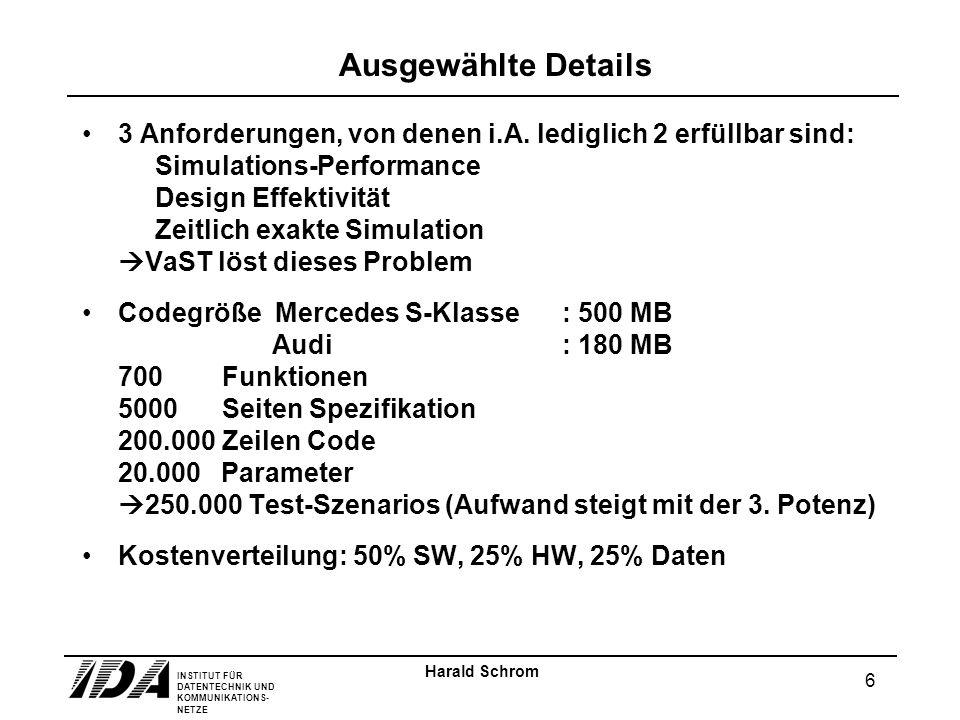 INSTITUT FÜR DATENTECHNIK UND KOMMUNIKATIONS- NETZE 7 Harald Schrom Ausgewählte Details Immer mehr Funktionen sind mit immer weniger Entwicklern zu implementieren.