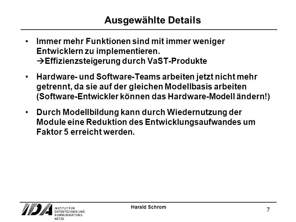INSTITUT FÜR DATENTECHNIK UND KOMMUNIKATIONS- NETZE 7 Harald Schrom Ausgewählte Details Immer mehr Funktionen sind mit immer weniger Entwicklern zu im