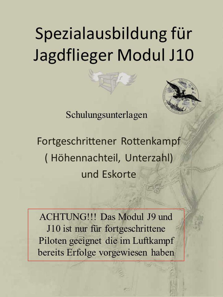 Spezialausbildung für Jagdflieger Modul J10 Fortgeschrittener Rottenkampf ( Höhennachteil, Unterzahl) und Eskorte ACHTUNG!!! Das Modul J9 und J10 ist