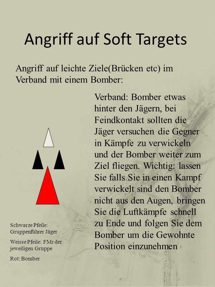 Angriff auf Soft Targets Angriff auf leichte Ziele(Brücken etc) im Verband mit einem Bomber: Verband: Bomber etwas hinter den Jägern, bei Feindkontakt