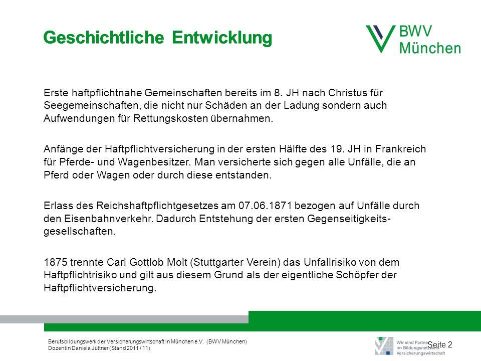 Berufsbildungswerk der Versicherungswirtschaft in München e.V. (BWV München) Dozentin Daniela Jüttner (Stand 2011 / 11) Seite 2 Geschichtliche Entwick