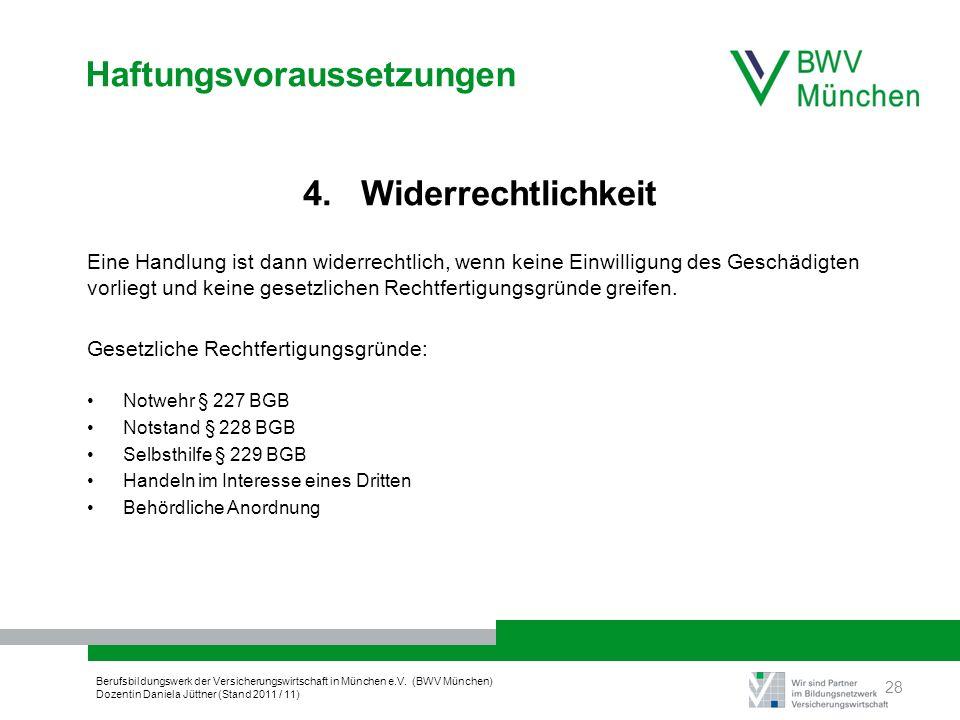 Berufsbildungswerk der Versicherungswirtschaft in München e.V. (BWV München) Dozentin Daniela Jüttner (Stand 2011 / 11) Haftungsvoraussetzungen 4. Wid