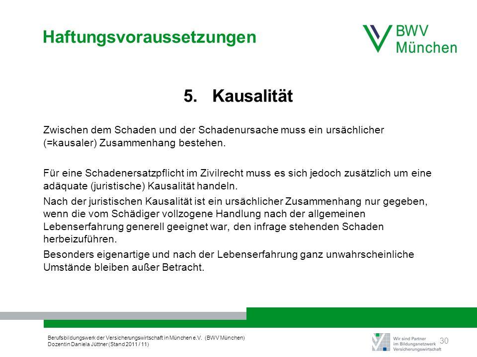 Berufsbildungswerk der Versicherungswirtschaft in München e.V. (BWV München) Dozentin Daniela Jüttner (Stand 2011 / 11) Haftungsvoraussetzungen 5. Kau