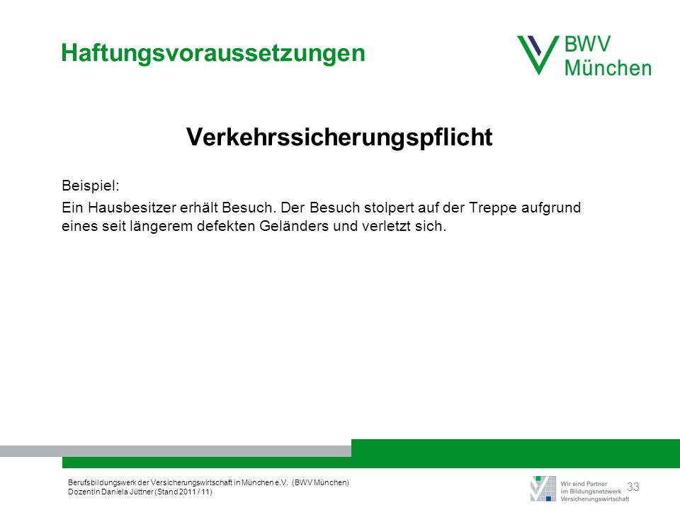 Berufsbildungswerk der Versicherungswirtschaft in München e.V. (BWV München) Dozentin Daniela Jüttner (Stand 2011 / 11) Haftungsvoraussetzungen Verkeh