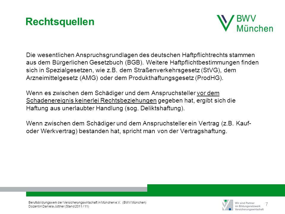 Berufsbildungswerk der Versicherungswirtschaft in München e.V. (BWV München) Dozentin Daniela Jüttner (Stand 2011 / 11) Rechtsquellen Die wesentlichen