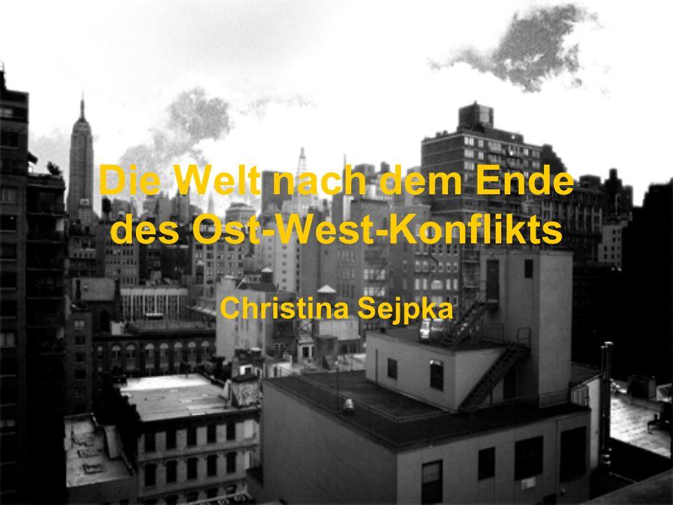 Die Welt nach dem Ende des Ost-West-Konflikts Christina Sejpka