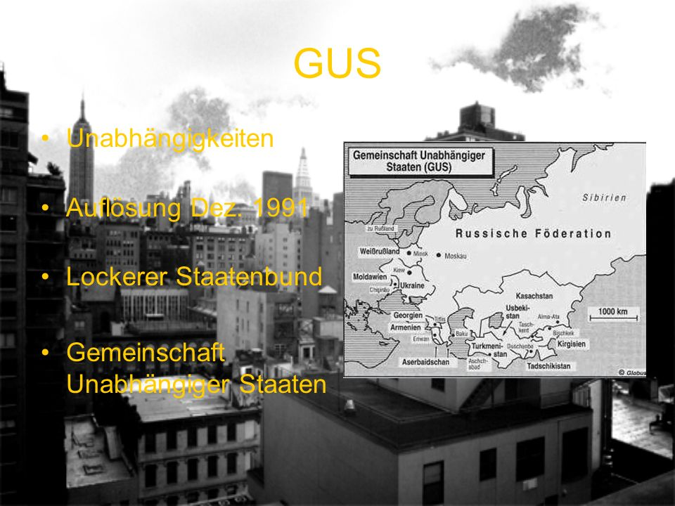 GUS Unabhängigkeiten Auflösung Dez. 1991 Lockerer Staatenbund Gemeinschaft Unabhängiger Staaten