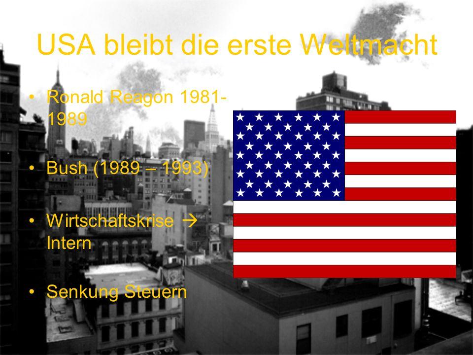USA bleibt die erste Weltmacht Ronald Reagon 1981- 1989 Bush (1989 – 1993) Wirtschaftskrise Intern Senkung Steuern