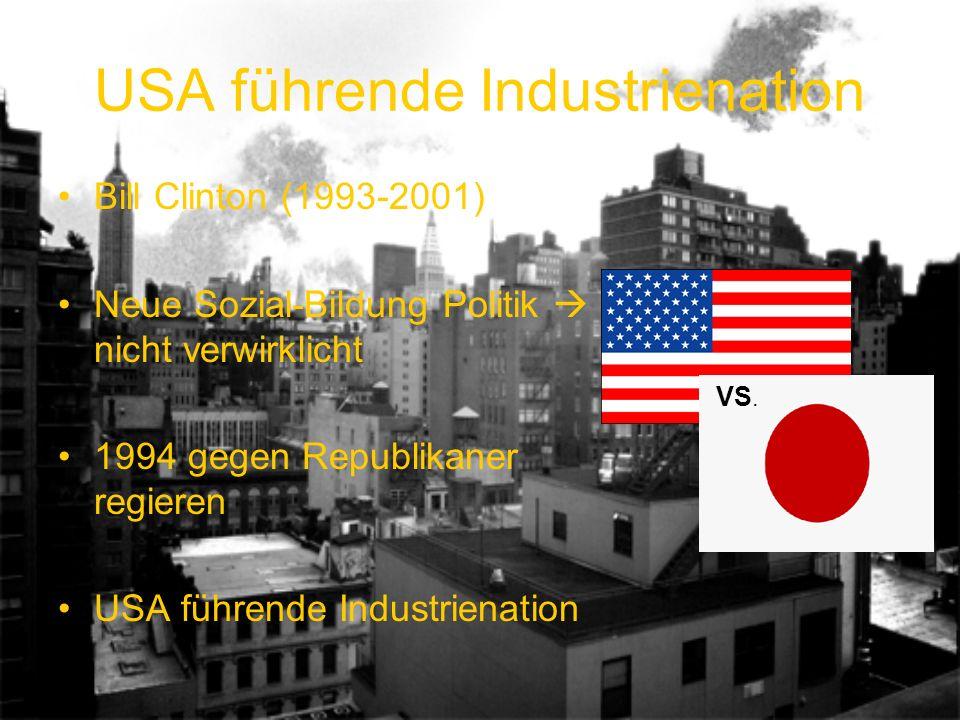 USA führende Industrienation Bill Clinton (1993-2001) Neue Sozial-Bildung Politik nicht verwirklicht 1994 gegen Republikaner regieren USA führende Ind