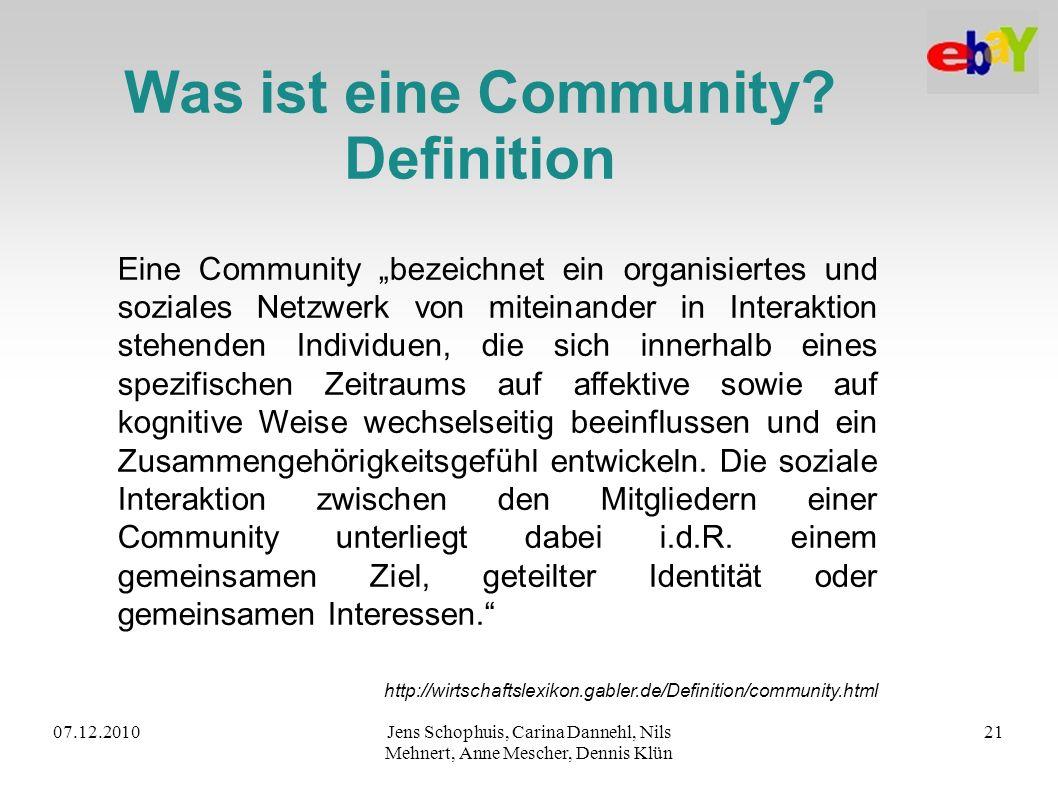 07.12.2010Jens Schophuis, Carina Dannehl, Nils Mehnert, Anne Mescher, Dennis Klün 21 Was ist eine Community? Definition Eine Community bezeichnet ein