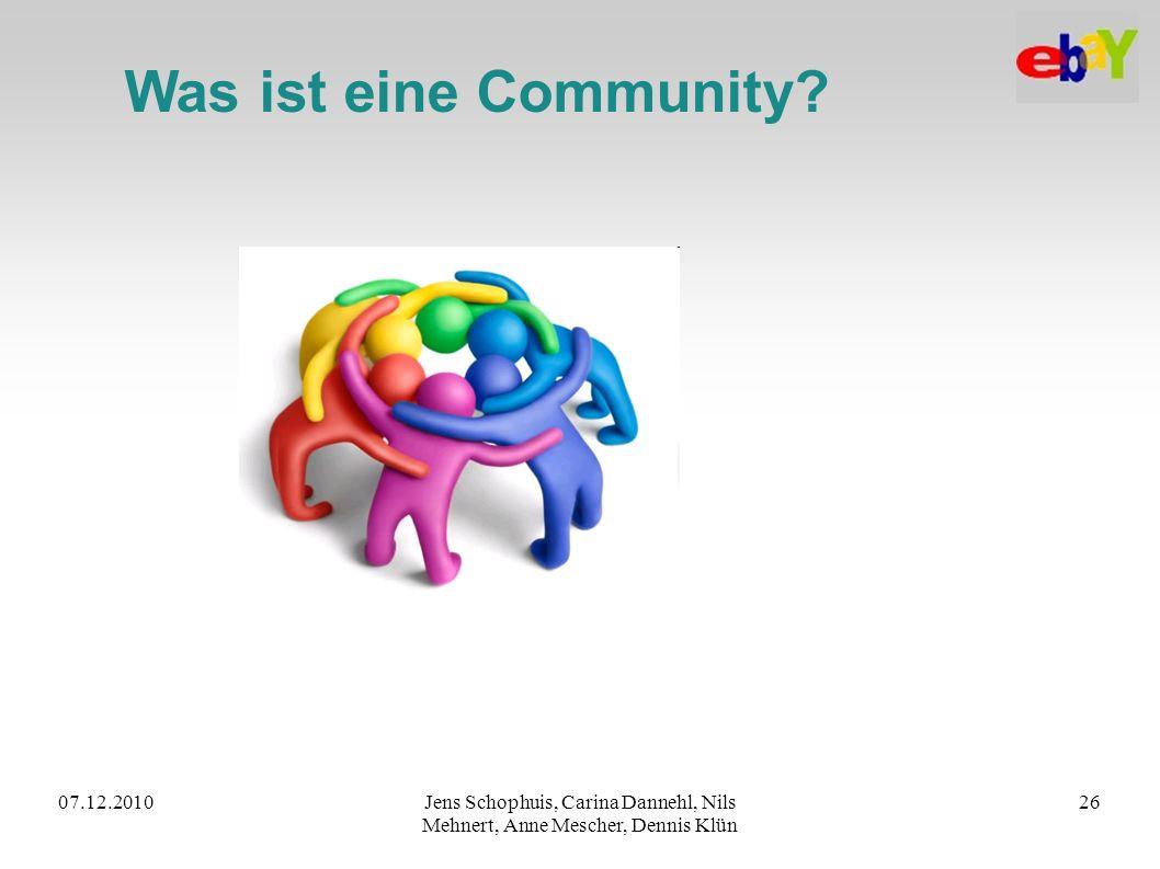 07.12.2010Jens Schophuis, Carina Dannehl, Nils Mehnert, Anne Mescher, Dennis Klün 26 Was ist eine Community?