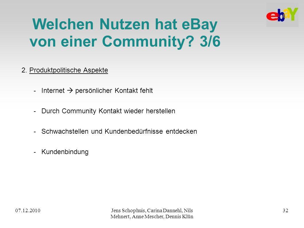 07.12.2010Jens Schophuis, Carina Dannehl, Nils Mehnert, Anne Mescher, Dennis Klün 32 Welchen Nutzen hat eBay von einer Community? 3/6 2. Produktpoliti