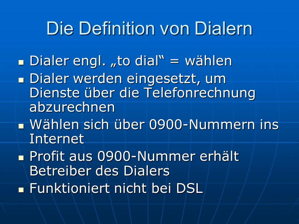 Die Definition von Dialern Dialer engl. to dial = wählen Dialer engl. to dial = wählen Dialer werden eingesetzt, um Dienste über die Telefonrechnung a