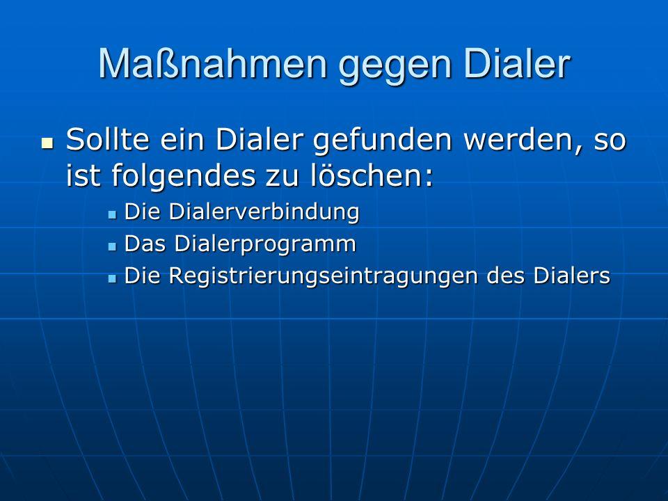 Maßnahmen gegen Dialer Sollte ein Dialer gefunden werden, so ist folgendes zu löschen: Sollte ein Dialer gefunden werden, so ist folgendes zu löschen: