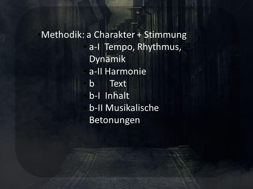 Methodik: a Charakter + Stimmung a-I Tempo, Rhythmus, Dynamik a-II Harmonie b Text b-I Inhalt b-II Musikalische Betonungen