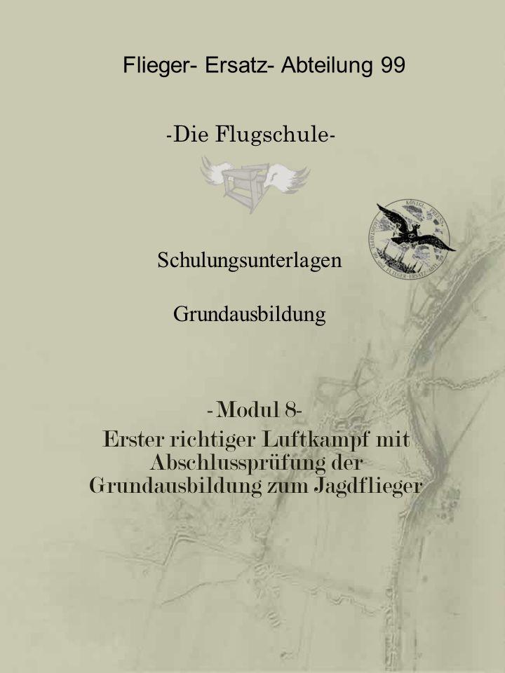 -Modul 8- Erster richtiger Luftkampf mit Abschlussprüfung der Grundausbildung zum Jagdflieger Flieger- Ersatz- Abteilung 99 -Die Flugschule- Schulungs