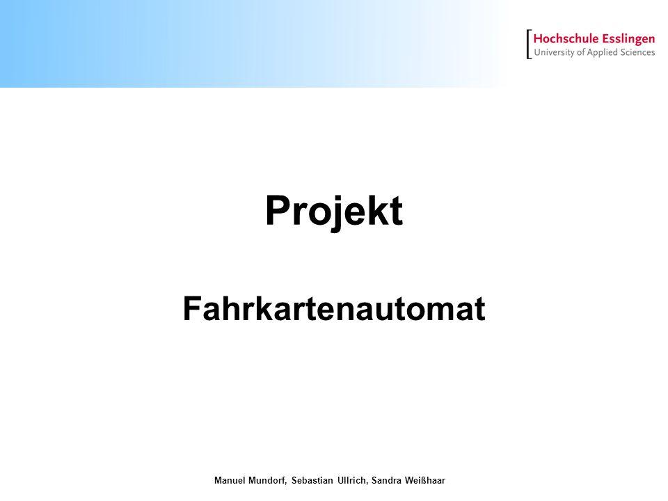 Projekt Fahrkartenautomat Manuel Mundorf, Sebastian Ullrich, Sandra Weißhaar