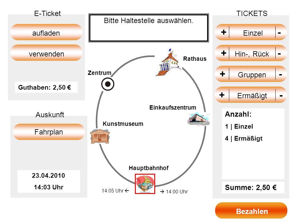 +- + Einzel - +- + Gruppen - +- + Hin-, Rück - TICKETS Summe: 2,50 aufladen Fahrplan E-Ticket Auskunft verwenden 23.04.2010 14:03 Uhr Guthaben: 2,50 B