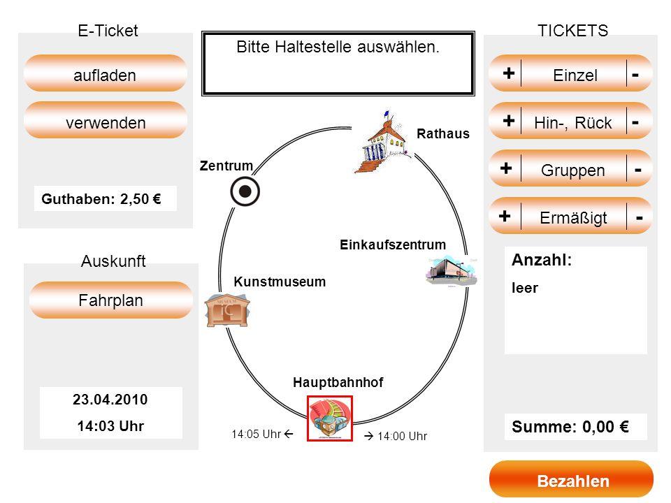 +- + Einzel - +- + Gruppen - +- + Hin-, Rück - TICKETS Summe: 0,00 aufladen Fahrplan E-Ticket Auskunft verwenden 23.04.2010 14:03 Uhr Guthaben: 2,50 B
