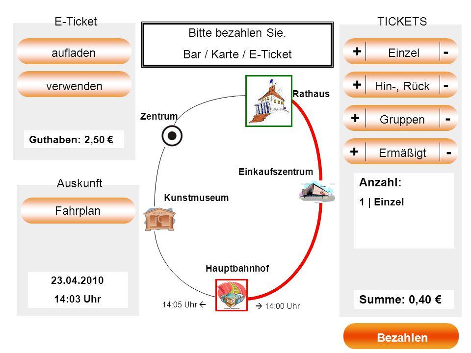 +- + Einzel - +- + Gruppen - +- + Hin-, Rück - TICKETS Summe: 0,40 aufladen Fahrplan E-Ticket Auskunft verwenden 23.04.2010 14:03 Uhr Guthaben: 2,50 B