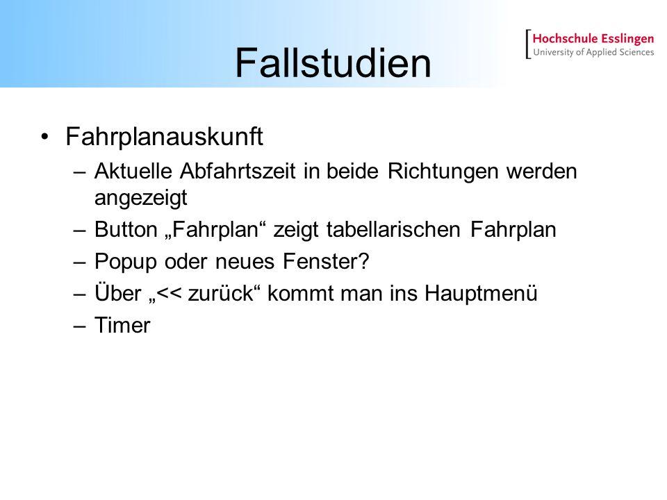 Fallstudien Fahrplanauskunft –Aktuelle Abfahrtszeit in beide Richtungen werden angezeigt –Button Fahrplan zeigt tabellarischen Fahrplan –Popup oder ne