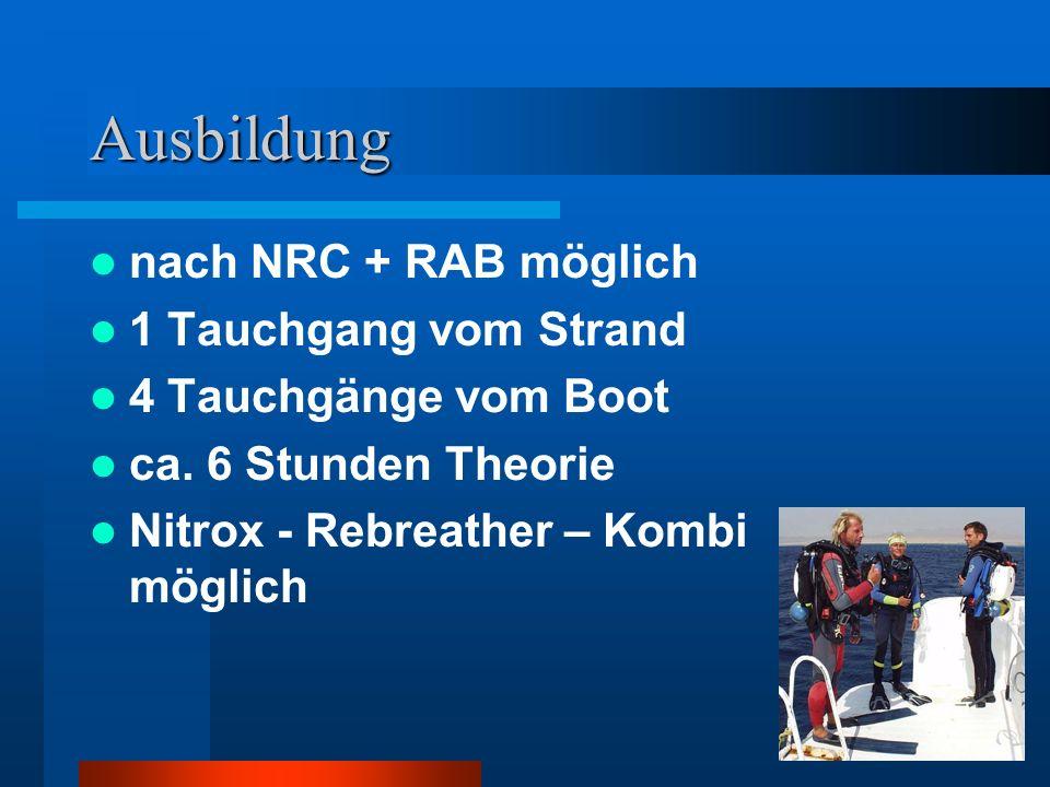 Ausbildung nach NRC + RAB möglich 1 Tauchgang vom Strand 4 Tauchgänge vom Boot ca. 6 Stunden Theorie Nitrox - Rebreather – Kombi möglich
