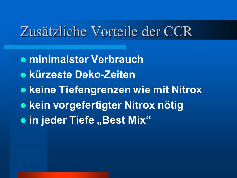 Zusätzliche Vorteile der CCR minimalster Verbrauch kürzeste Deko-Zeiten keine Tiefengrenzen wie mit Nitrox kein vorgefertigter Nitrox nötig in jeder T